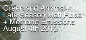 Greenland Anomaly: Late Season Melt Pulse + Methane Emissions August 4th 2013