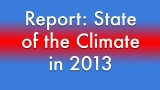 NOAA, State of the Climate 2013 report: Climate Scientists See 'Very Rapid Declines'